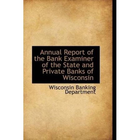 Annual Report Of The Bank Examiner Of The State And Private Banks Of Wisconsin
