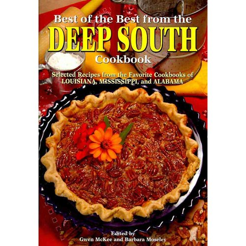 Best of the Best from the Deep South Cookbook: Selected Recipes from the Favorite Cookbooks of Louisana, Mississippi, and Alabama