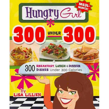 Hungry Girl 300 Under 300  300 Breakfast  Lunch   Dinner Dishes Under 300 Calories
