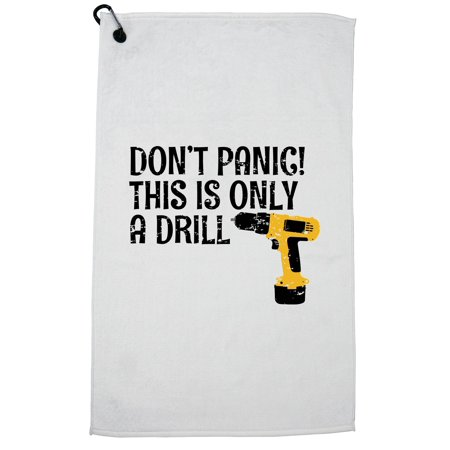 Don't Panic! This is Only a Drill - Handyman DIY Drill Golf Towel with Carabiner