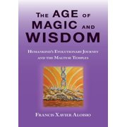 The Age of Magic and Wisdom: Humankind's Evolutionary Journey and The Maltese Temples. - eBook