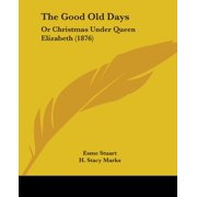 The Good Old Days : Or Christmas Under Queen Elizabeth (1876)