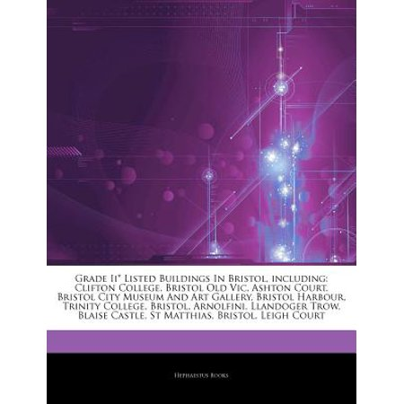 Articles on Grade II* Listed Buildings in Bristol, Including: Clifton College, Bristol Old Vic, Ashton Court,... by