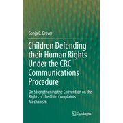 Children Defending Their Human Rights Under the CRC Communications Procedure: On Strengthening the Convention on the Rights of the Child Complaints Mechanism (Hardcover)