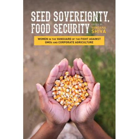 Seed Sovereignty  Food Security  Women In The Vanguard Of The Fight Against Gmos And Corporate Agriculture