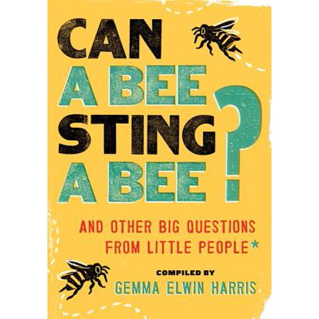 Can a Bee Sting a Bee? : And Other Big Questions from Little