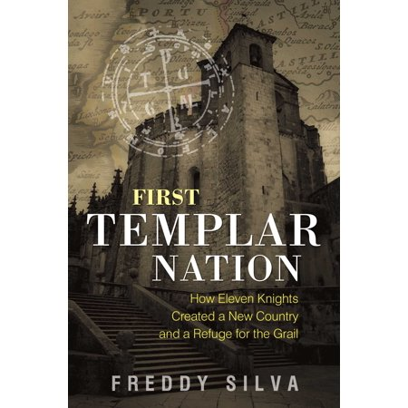 First Templar Nation : How Eleven Knights Created a New Country and a Refuge for the