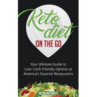 Keto Diet on the Go: Your Guide to Low-Carb Friendly Options at America's Favorite Restaurants (Paperback)