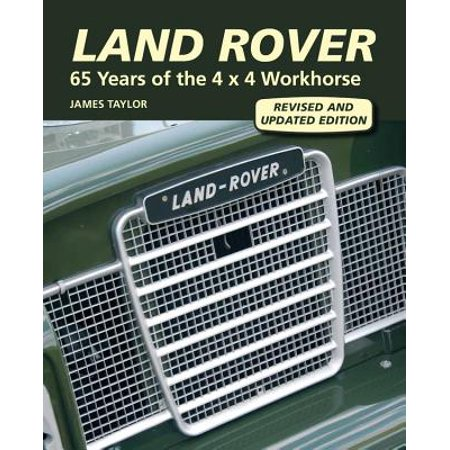 Land Rover : 65 Years of the 4 X 4 Workhorse 4 X 4 Land Rover