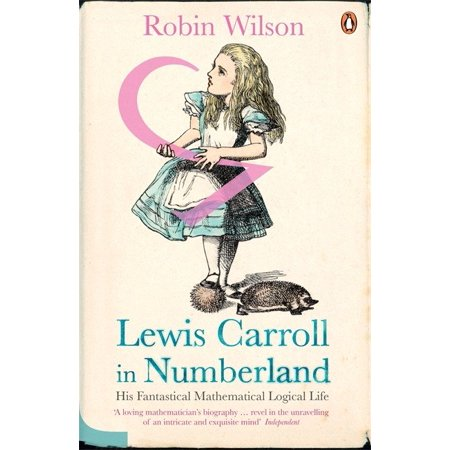 Lewis Carroll in Numberland : His Fantastical Mathematical Logical