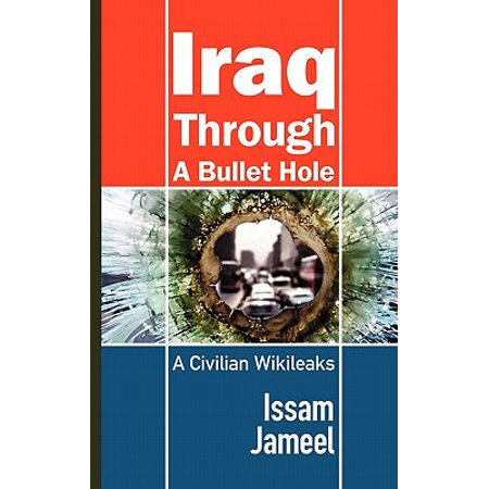 Iraq Through a Bullet Hole : A Civilian Wikileaks - Bloody Bullet Hole