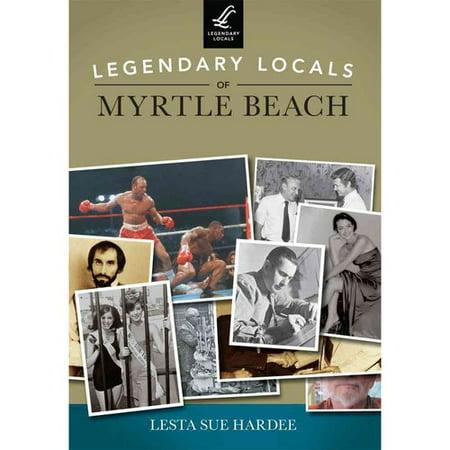 Legendary Locals Of Myrtle Beach  South Carolina
