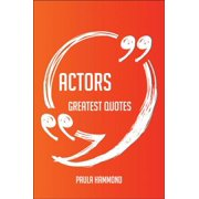 Actors Greatest Quotes - Quick, Short, Medium Or Long Quotes. Find The Perfect Actors Quotations For All Occasions - Spicing Up Letters, Speeches, And Everyday Conversations. - eBook