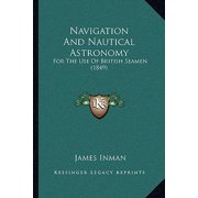 Navigation and Nautical Astronomy : For the Use of British Seamen (1849)