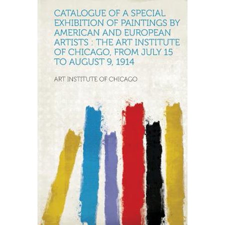 Catalogue of a Special Exhibition of Paintings by American and European Artists : The Art Institute of Chicago, from July 15 to August 9, - Halloween Exhibition Chicago