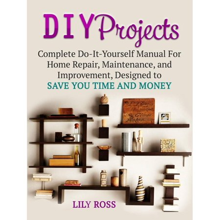 DIY Projects: Complete Do-It-Yourself Manual For Home Repair, Maintenance, and Improvement, Designed to Save You Time and Money - (Save Manual Sorter)
