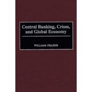 Central Banking, Crises, and Global Economy (Hardcover)