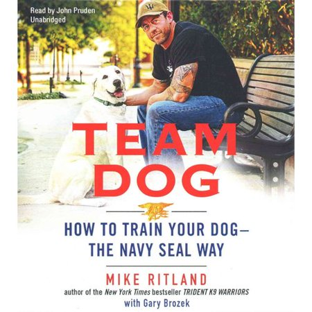 Team Dog How To Train Your Dog The Navy Seal Way