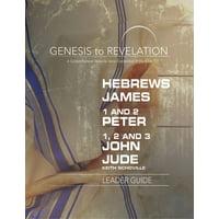 Genesis to Revelation: Hebrews, James, 1-2 Peter, 1,2,3 John, Jude Leader Guide: A Comprehensive Verse-By-Verse Exploration of the Bible (Paperback)