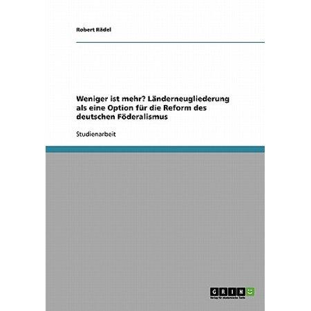 Weniger Ist Mehr? Landerneugliederung ALS Eine Option Fur Die Reform Des Deutschen Foderalismus (Farbe Objektiv Für Weniger)