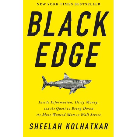 Black Edge : Inside Information, Dirty Money, and the Quest to Bring Down the Most Wanted Man on Wall Street (Down Dirty Pictures)