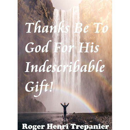 Thanks Be To God For His Indescribable Gift! - (Thanks Be To God For His Indescribable Gift)