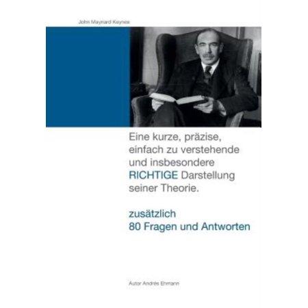 John Maynard Keynes  Eine Kurze  Prazise  Einfach Zu Verstehende Und Insbesondere Richtige Darstellung Seiner Theorie