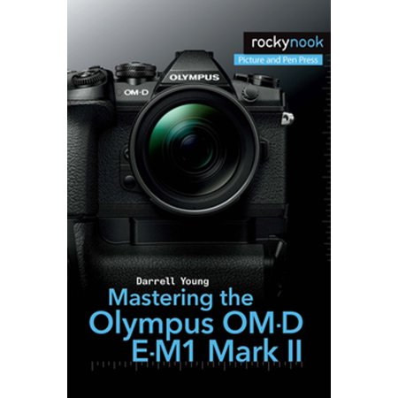 Mastering the Olympus OM-D E-M1 Mark II - eBook (Om D E M5 Mark Ii Manual)
