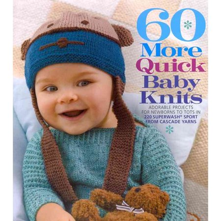 60 More Quick Baby Knits: Adorable Projects for Newborns to Tots in 220 Superwash Sport from Cascade Yarns by