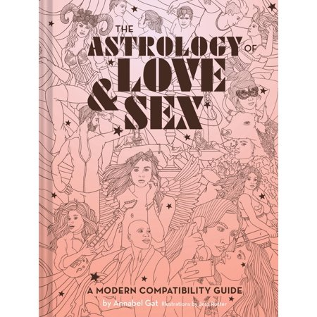 The Astrology of Love & Sex : A Modern Compatibility Guide (Zodiac Signs Book, Birthday and Relationship Astrology