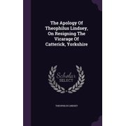 The Apology of Theophilus Lindsey, on Resigning the Vicarage of Catterick, Yorkshire