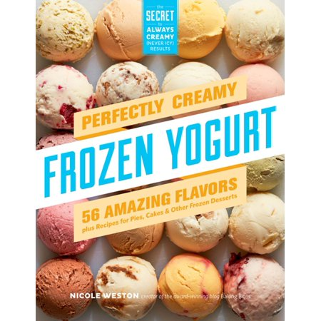 Perfectly Creamy Frozen Yogurt - eBook (Frozen Yogurt Flavors)
