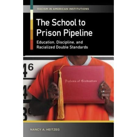 The School To Prison Pipeline  Education  Discipline  And Racialized Double Standards