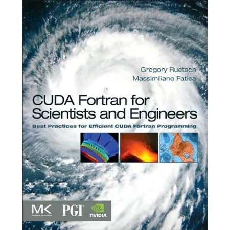 CUDA Fortran for Scientists and Engineers : Best Practices for Efficient CUDA Fortran (Best Embedded Programming Language)