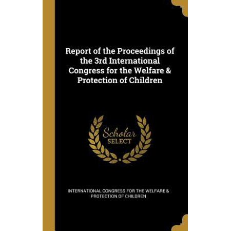 Report of the Proceedings of the 3rd International Congress for the Welfare & Protection of Children Hardcover