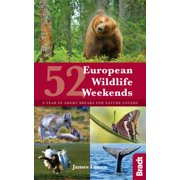 52 European Wildlife Weekends : A Year of Short Breaks for Nature Lovers - Paperback