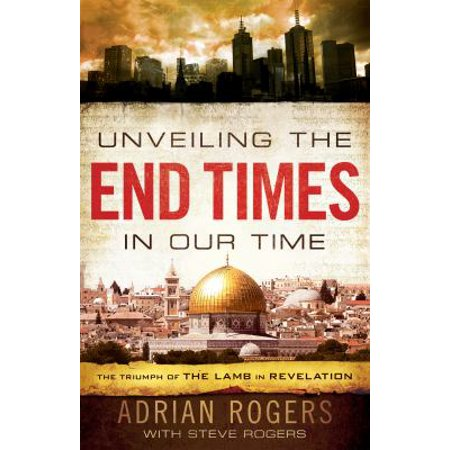 Unveiling The End Times In Our Time  The Triumph Of The Lamb In Revelation