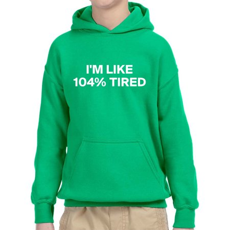 Trendy USA 985 - Youth Hoodie I'm Like 104% Tired Teen Funny Humor Unisex Pullover Sweatshirt Medium Kelly Green