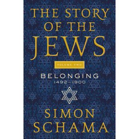 The Story of the Jews, Volume Two : Belonging: