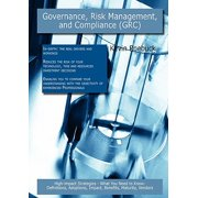Governance, Risk Management, and Compliance (Grc) : High-Impact Strategies - What You Need to Know: Definitions, Adoptions, Impact, Benefits, Maturity,