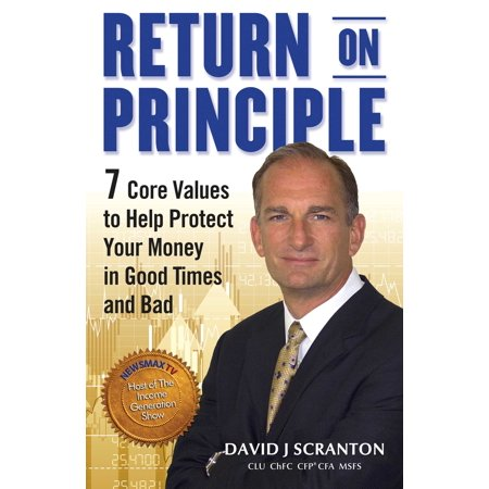 Return on Principle : 7 Core Values to Help Protect Your Money in Good Times and (Through The Good Times And The Bad)