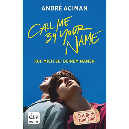 Call Me by Your Name Ruf mich bei deinem Namen -