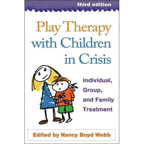 Play Therapy with Children in Crisis: Individual, Group, and Family Treatment
