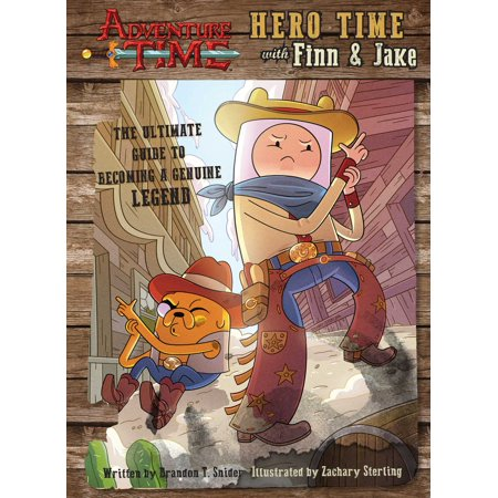 Adventure Time: Hero Time with Finn and Jake : The Ultimate Guide to Becoming a Genuine