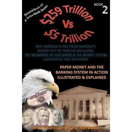 Paper Money And The Banking System In Action Illustrated   Explained  259 Trillion Vs 5 Trillion  Why America Is Far From Bankrupt  Money Out Of Thin