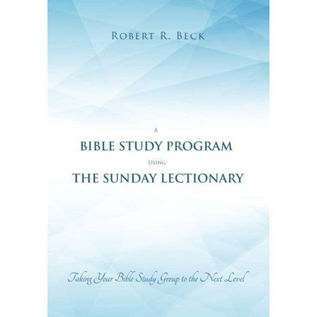 A Bible Study Program Using the Sunday Lectionary : Taking Your Bible Study Group to the Next