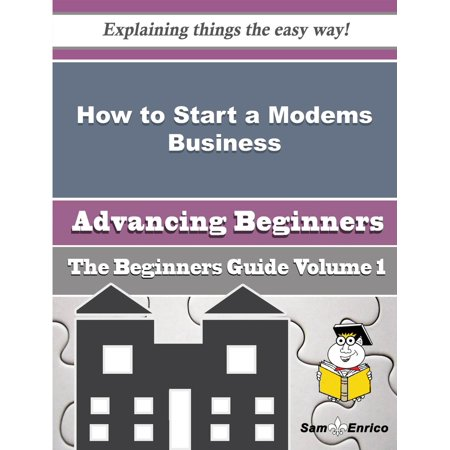 How to Start a Modems Business (Beginners Guide) - eBook This publication will teach you the basics of how to start a Modems Business. With step by step guides and instructions, you will not only have a better understanding, but gain valuable knowledge of how to start a Modems Business