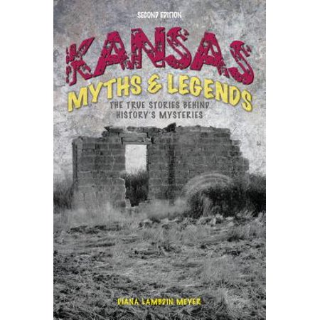 Kansas Myths and Legends : The True Stories Behind History's (The Legends Kansas)
