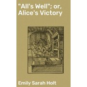 """""""All's Well""""; or, Alice's Victory - eBook"""