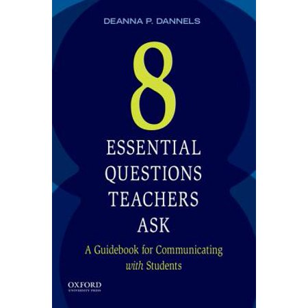 Eight Essential Questions Teachers Ask : A Guidebook for Communicating with Students - P Is For
